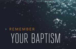 2016 1 10 SLIDE 3 - Remember Your Baptism